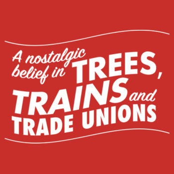 Trees, Trains & Trade Unions: straight fit Design